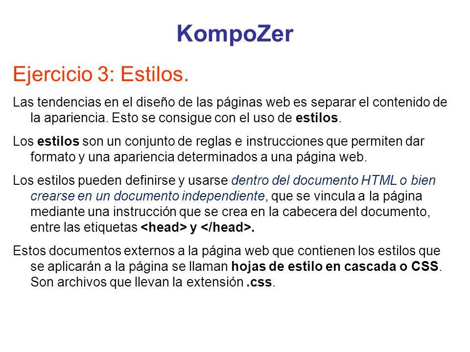 KompoZer Ejercicio 3: Estilos. Las tendencias en el diseño de las páginas web es separar el contenido de la apariencia. Esto se consigue con el uso de