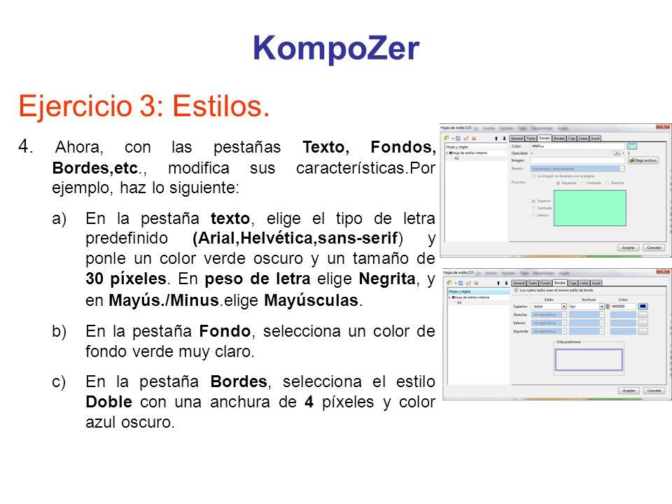KompoZer Ejercicio 3: Estilos. 4. Ahora, con las pestañas Texto, Fondos, Bordes,etc., modifica sus características.Por ejemplo, haz lo siguiente: a)En