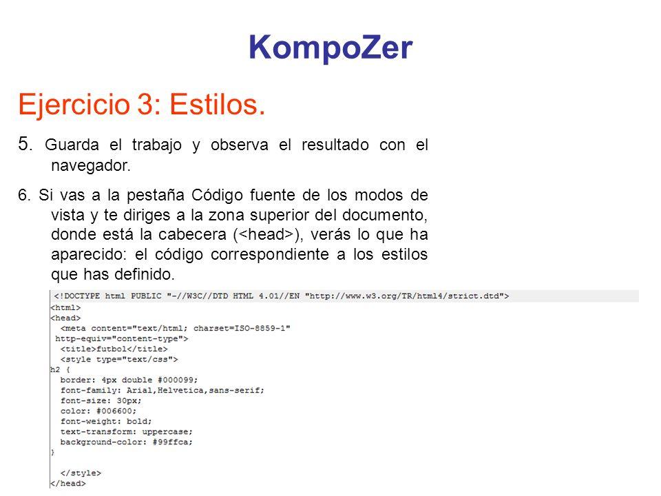 KompoZer Ejercicio 3: Estilos. 5. Guarda el trabajo y observa el resultado con el navegador. 6. Si vas a la pestaña Código fuente de los modos de vist