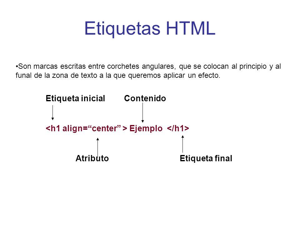 Etiquetas HTML Son marcas escritas entre corchetes angulares, que se colocan al principio y al funal de la zona de texto a la que queremos aplicar un