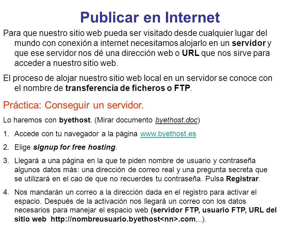 Publicar en Internet Para que nuestro sitio web pueda ser visitado desde cualquier lugar del mundo con conexión a internet necesitamos alojarlo en un