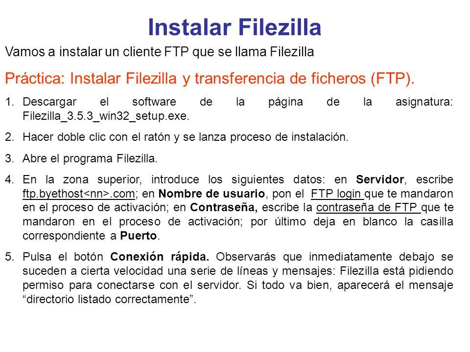 Instalar Filezilla Vamos a instalar un cliente FTP que se llama Filezilla Práctica: Instalar Filezilla y transferencia de ficheros (FTP). 1.Descargar