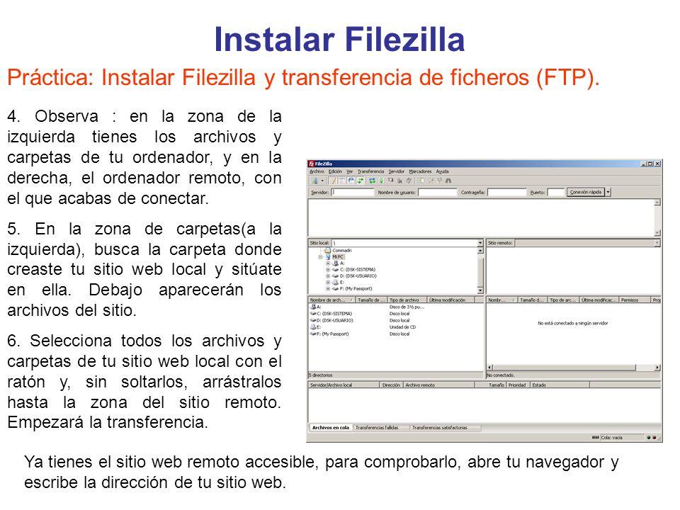Instalar Filezilla Práctica: Instalar Filezilla y transferencia de ficheros (FTP). 4. Observa : en la zona de la izquierda tienes los archivos y carpe