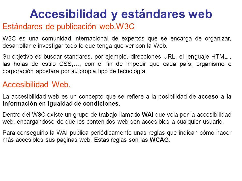 Accesibilidad y estándares web Estándares de publicación web.W3C W3C es una comunidad internacional de expertos que se encarga de organizar, desarroll
