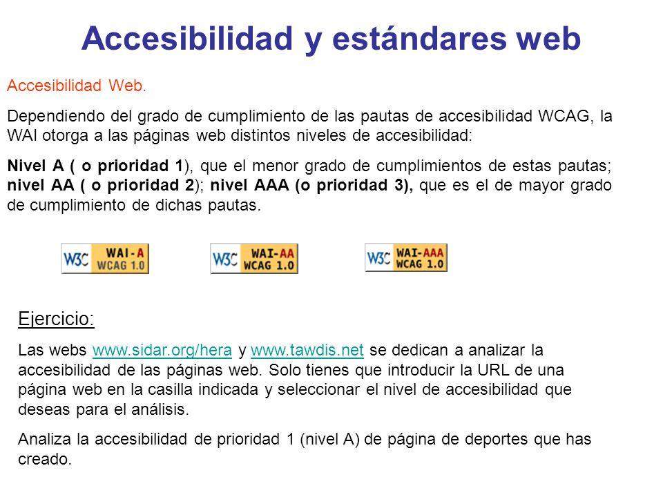 Accesibilidad y estándares web Accesibilidad Web. Dependiendo del grado de cumplimiento de las pautas de accesibilidad WCAG, la WAI otorga a las págin