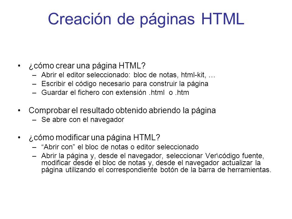 Creación de páginas HTML ¿cómo crear una página HTML? –Abrir el editor seleccionado: bloc de notas, html-kit, … –Escribir el código necesario para con