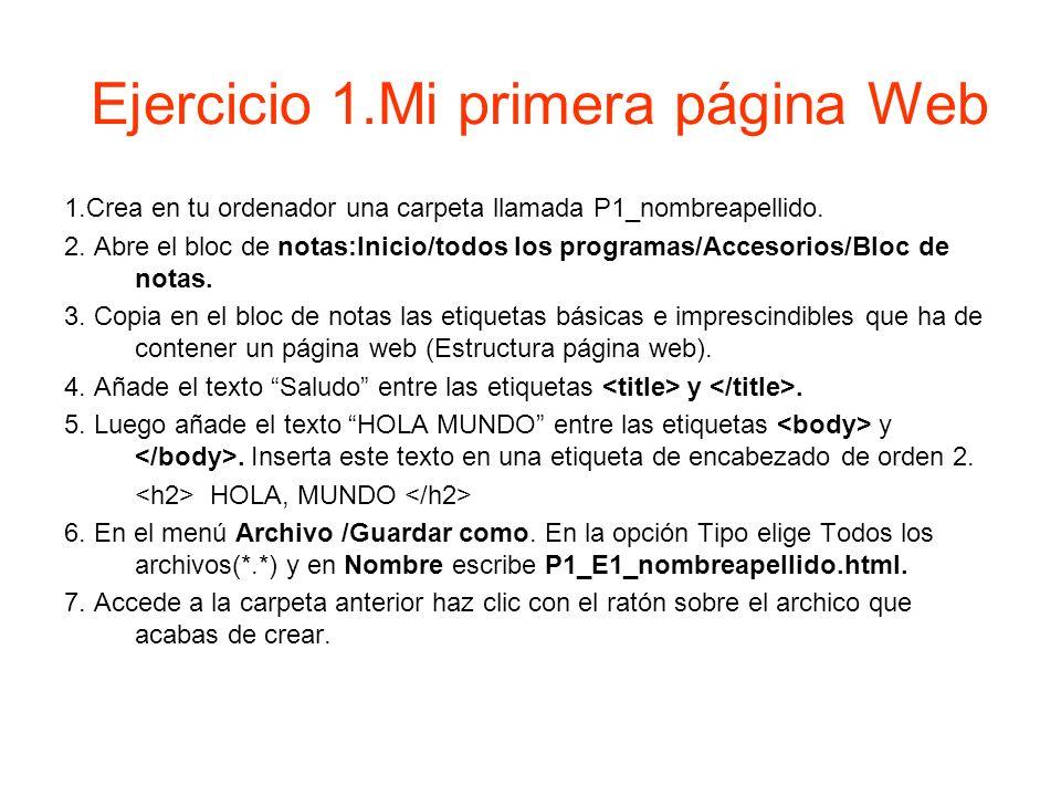 Ejercicio 1.Mi primera página Web 1.Crea en tu ordenador una carpeta llamada P1_nombreapellido. 2. Abre el bloc de notas:Inicio/todos los programas/Ac