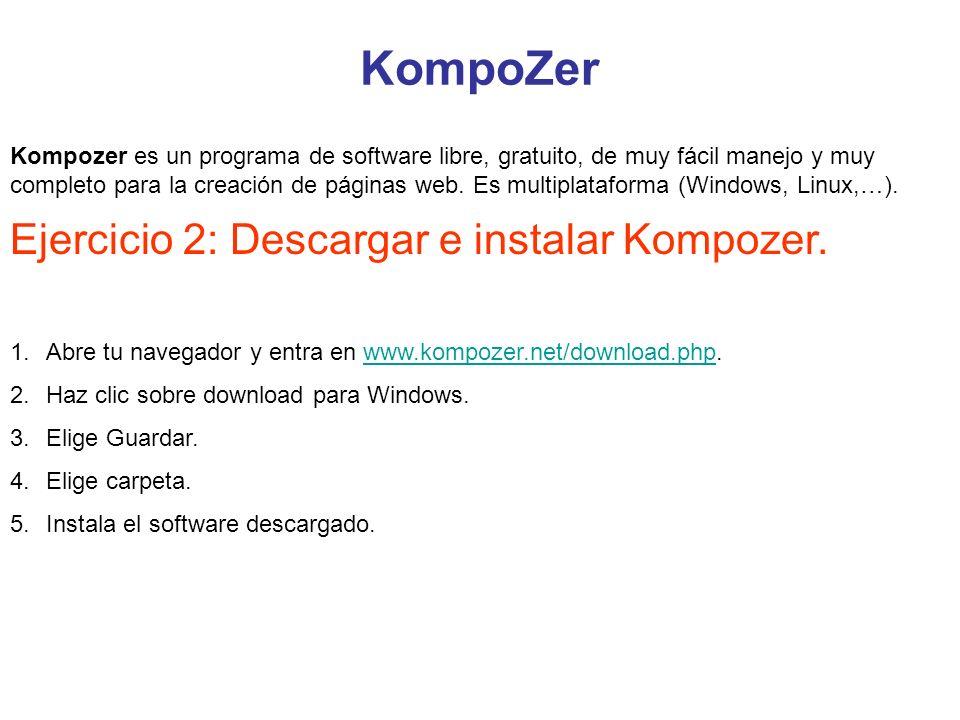 KompoZer Kompozer es un programa de software libre, gratuito, de muy fácil manejo y muy completo para la creación de páginas web. Es multiplataforma (