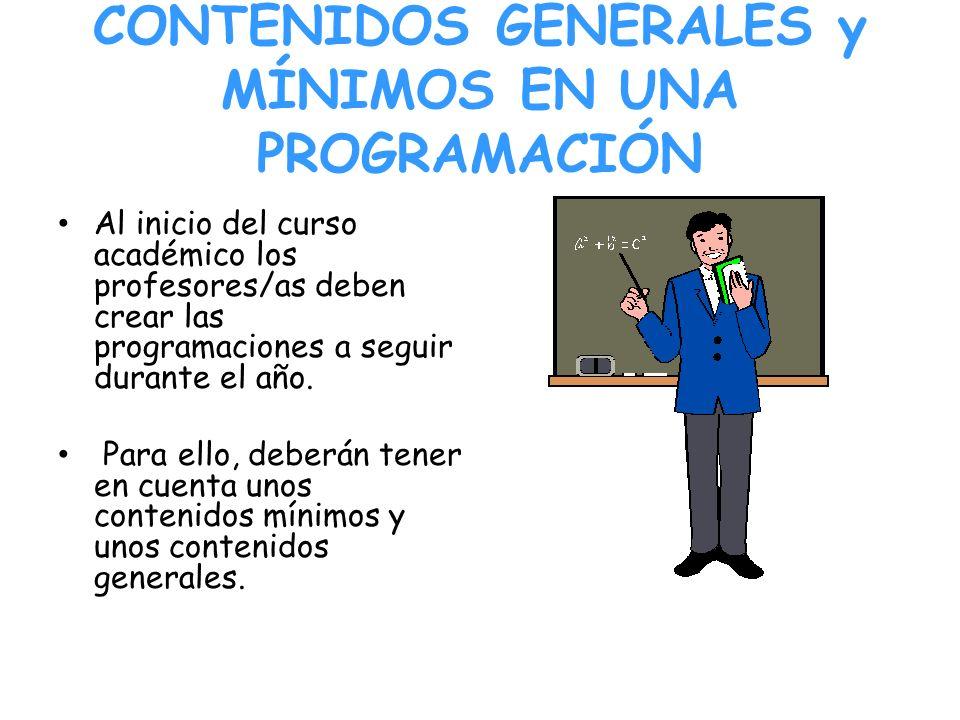 CONTENIDOS GENERALES y MÍNIMOS EN UNA PROGRAMACIÓN Al inicio del curso académico los profesores/as deben crear las programaciones a seguir durante el