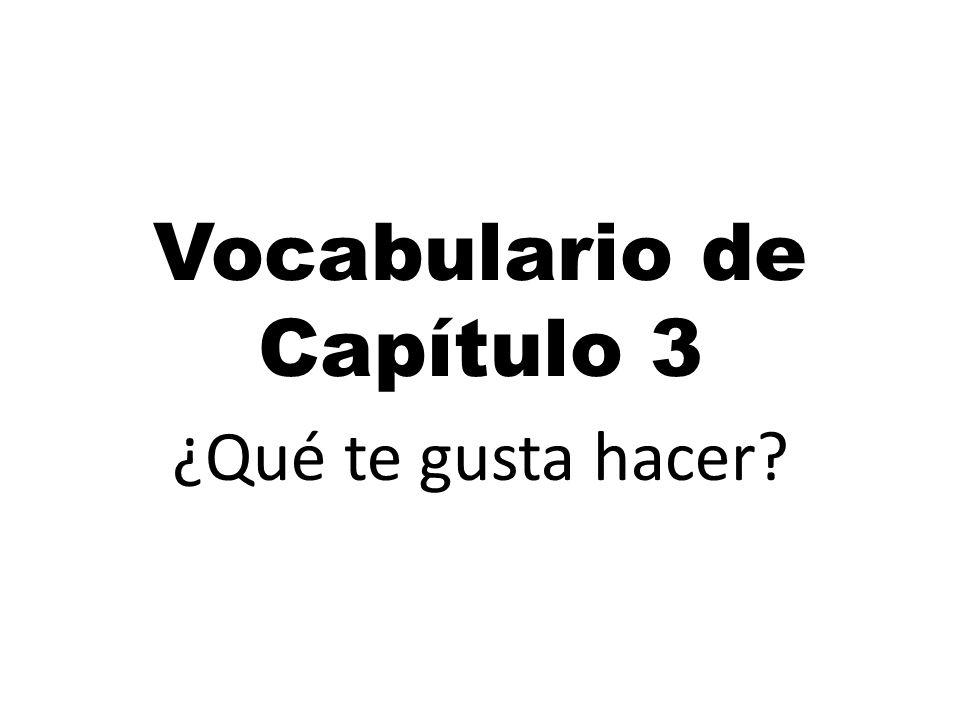 Vocabulario de Capítulo 3 ¿Qué te gusta hacer?