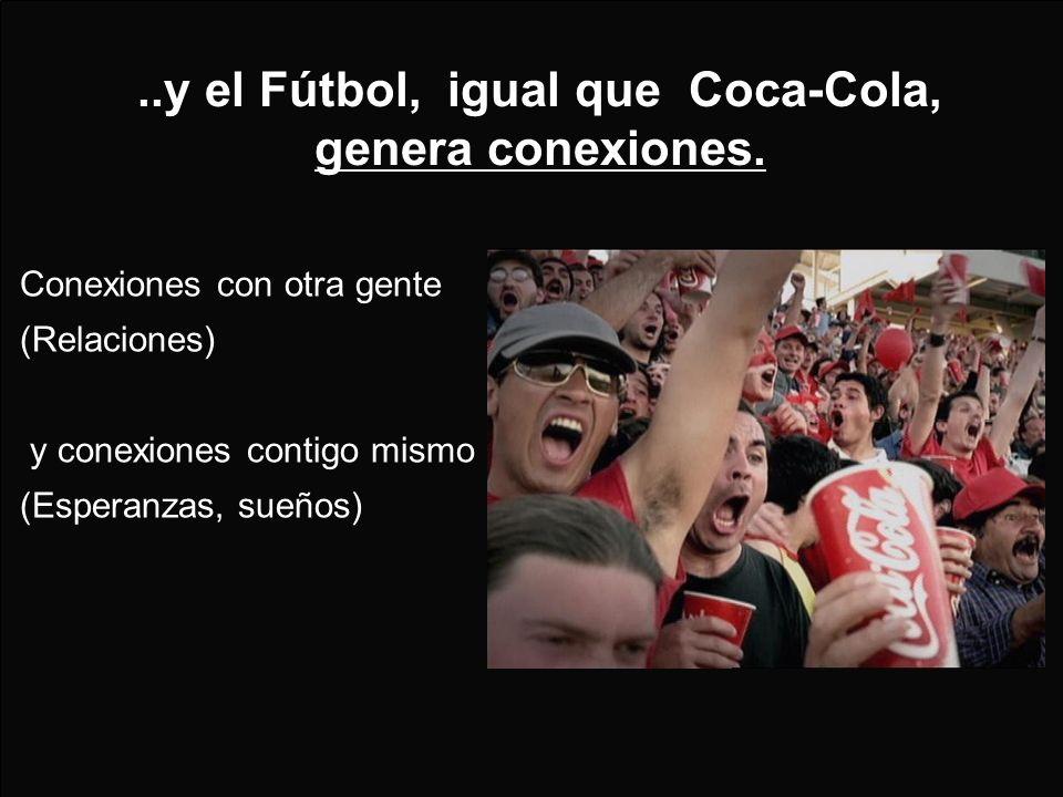 ..y el Fútbol, igual que Coca-Cola, genera conexiones.