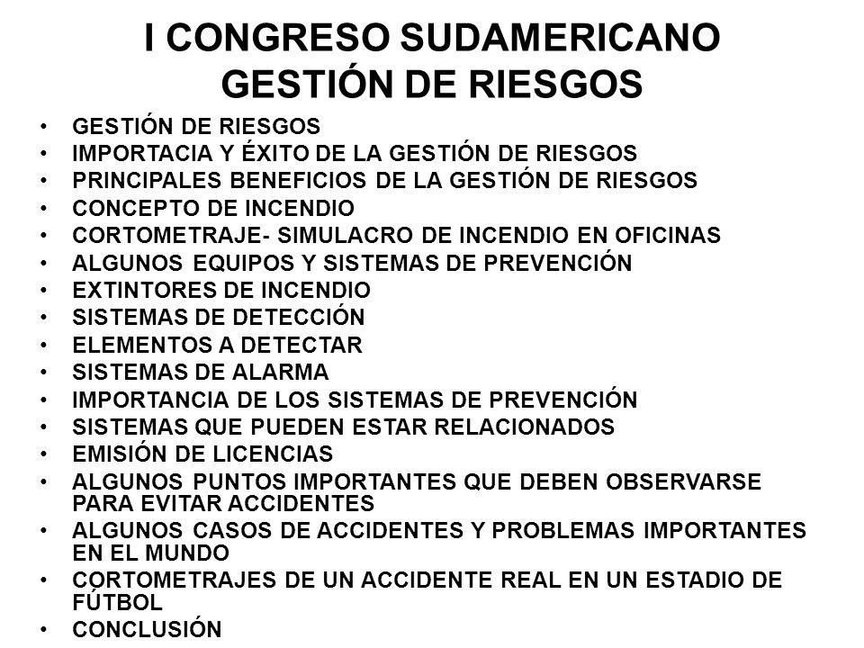I CONGRESO SUDAMERICANO GESTIÓN DE RIESGOS GESTIÓN DE RIESGOS IMPORTACIA Y ÉXITO DE LA GESTIÓN DE RIESGOS PRINCIPALES BENEFICIOS DE LA GESTIÓN DE RIES