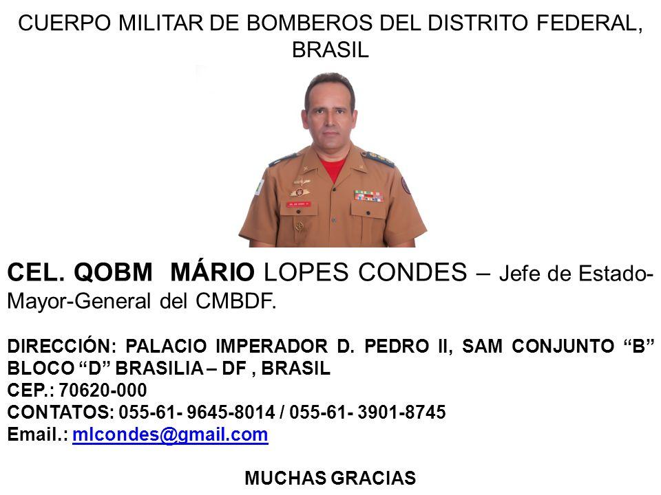 CUERPO MILITAR DE BOMBEROS DEL DISTRITO FEDERAL, BRASIL CEL. QOBM MÁRIO LOPES CONDES – Jefe de Estado- Mayor-General del CMBDF. DIRECCIÓN: PALACIO IMP