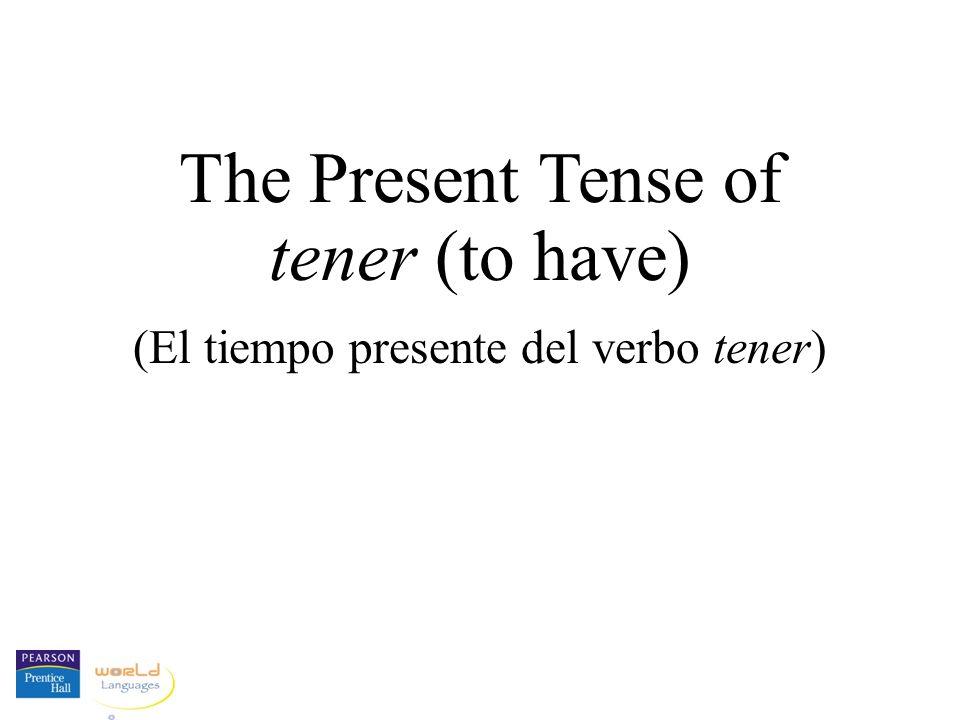 The Present Tense of tener (to have) (El tiempo presente del verbo tener)