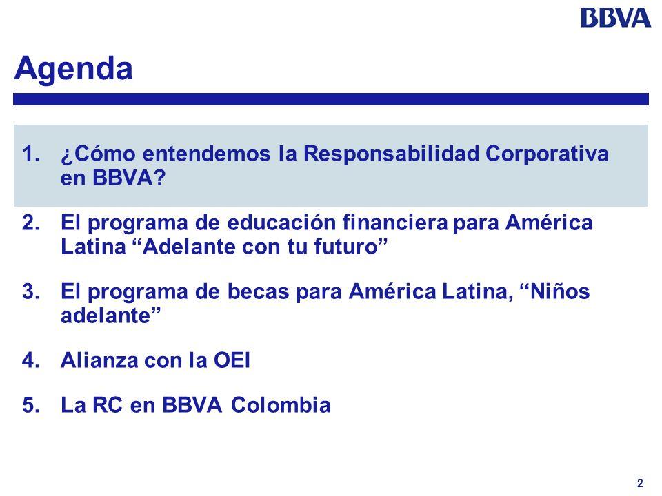 2 Agenda 1.¿Cómo entendemos la Responsabilidad Corporativa en BBVA? 2.El programa de educación financiera para América Latina Adelante con tu futuro 3