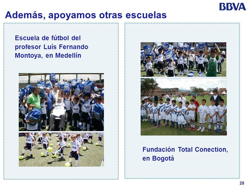 28 Además, apoyamos otras escuelas Escuela de fútbol del profesor Luís Fernando Montoya, en Medellín Fundación Total Conection, en Bogotá