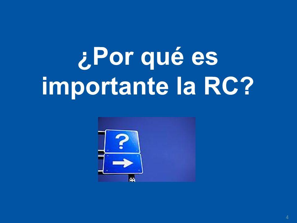 4 ¿Por qué es importante la RC?