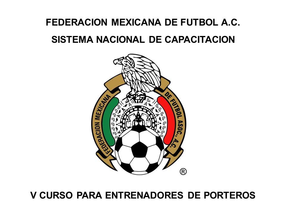 FEDERACION MEXICANA DE FUTBOL A.C. SISTEMA NACIONAL DE CAPACITACION V CURSO PARA ENTRENADORES DE PORTEROS