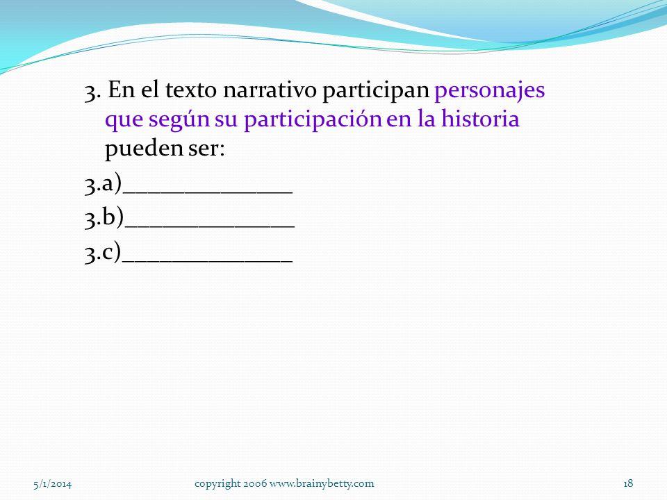 5/1/2014copyright 2006 www.brainybetty.com17 Completa los siguientes ejercicios. 1. El texto narrativo está escrito por el autor que es ________. 2. E
