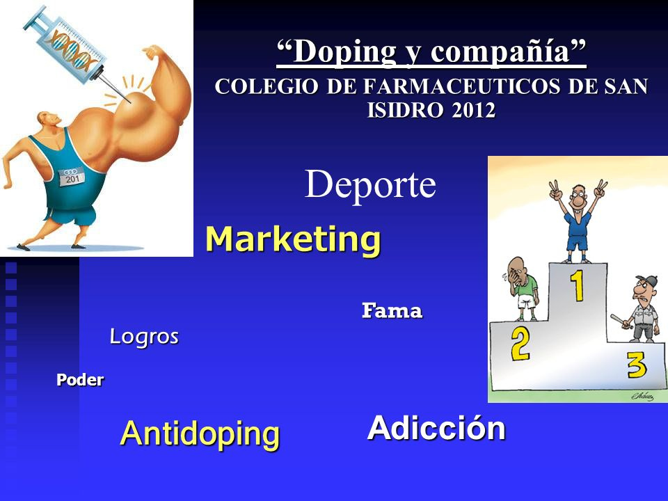 Deporte Doping y compañía COLEGIO DE FARMACEUTICOS DE SAN ISIDRO 2012 Logros Antidoping Fama Adicción Marketing Poder