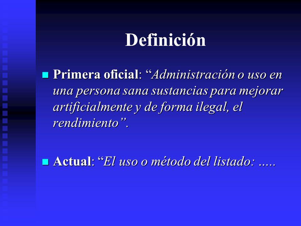 Definición Primera oficial: Administración o uso en una persona sana sustancias para mejorar artificialmente y de forma ilegal, el rendimiento.