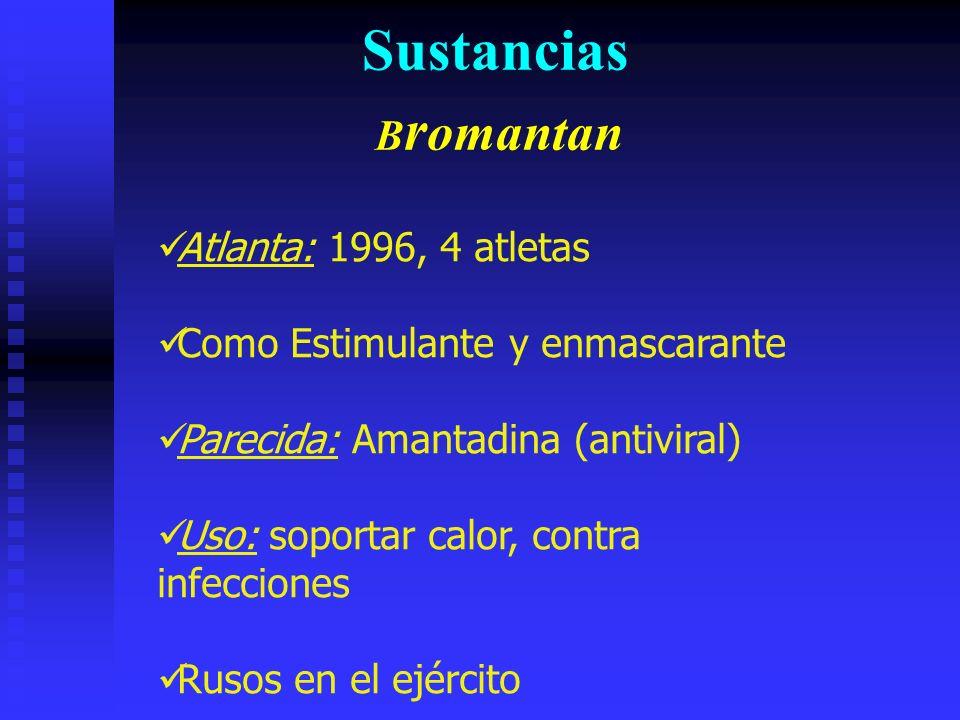 Atlanta: 1996, 4 atletas Como Estimulante y enmascarante Parecida: Amantadina (antiviral) Uso: soportar calor, contra infecciones Rusos en el ejército Sustancias B r omantan
