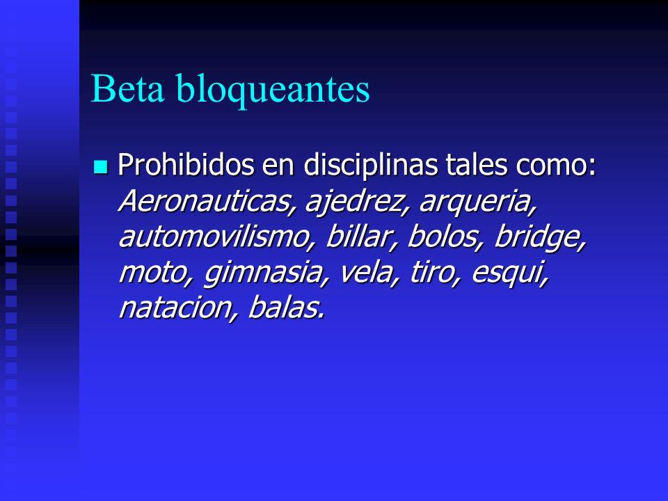 Beta bloqueantes Prohibidos en disciplinas tales como: Aeronauticas, ajedrez, arqueria, automovilismo, billar, bolos, bridge, moto, gimnasia, vela, tiro, esqui, natacion, balas.