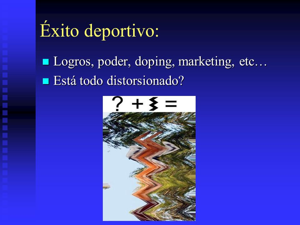 Éxito deportivo: Logros, poder, doping, marketing, etc… Logros, poder, doping, marketing, etc… Está todo distorsionado? Está todo distorsionado?
