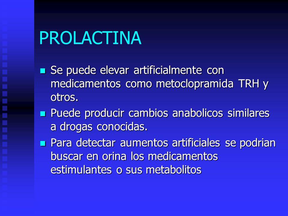 PROLACTINA Se puede elevar artificialmente con medicamentos como metoclopramida TRH y otros.