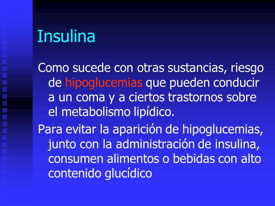 Insulina Como sucede con otras sustancias, riesgo de hipoglucemias que pueden conducir a un coma y a ciertos trastornos sobre el metabolismo lipídico.