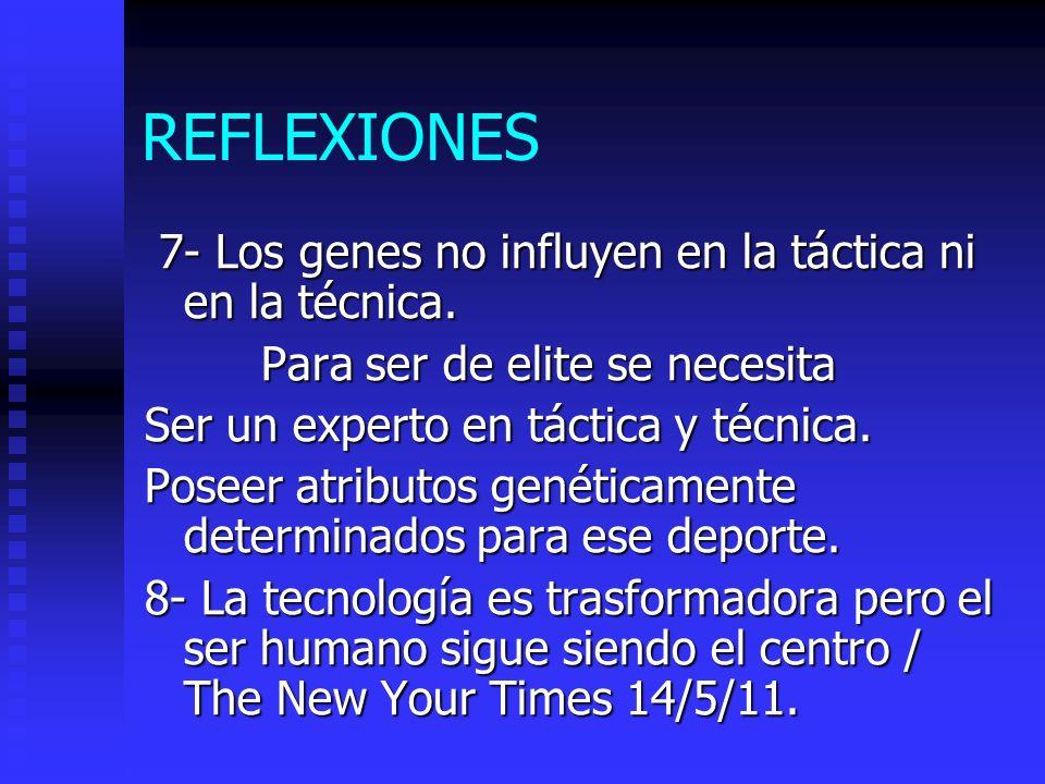 REFLEXIONES 7- Los genes no influyen en la táctica ni en la técnica.