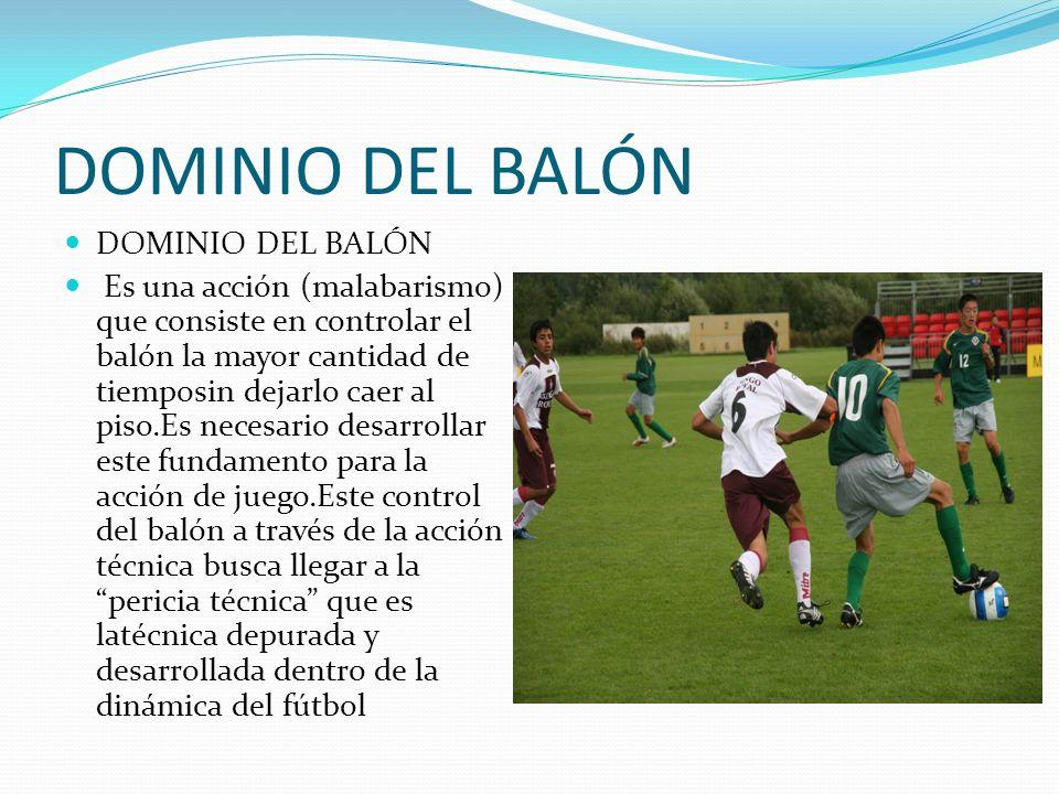 DOMINIO DEL BALÓN Es una acción (malabarismo) que consiste en controlar el balón la mayor cantidad de tiemposin dejarlo caer al piso.Es necesario desa