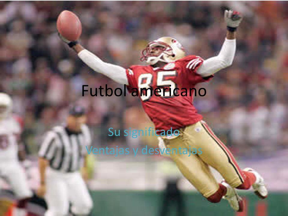 Futbol americano Su significado Ventajas y desventajas