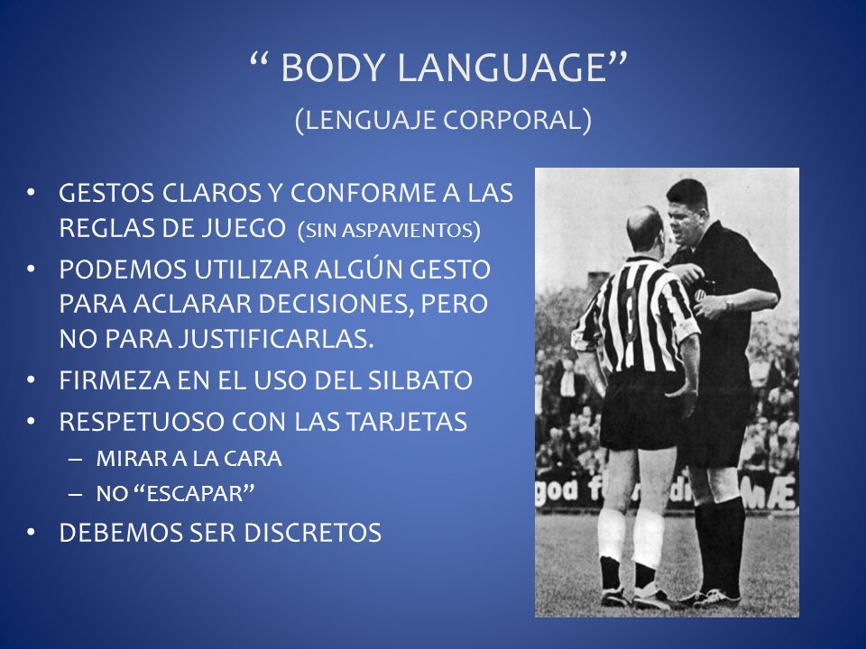 BODY LANGUAGE (LENGUAJE CORPORAL) GESTOS CLAROS Y CONFORME A LAS REGLAS DE JUEGO (SIN ASPAVIENTOS) PODEMOS UTILIZAR ALGÚN GESTO PARA ACLARAR DECISIONE