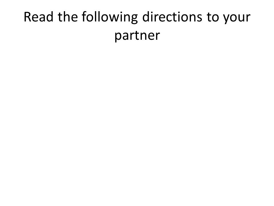 Read the following directions to your partner