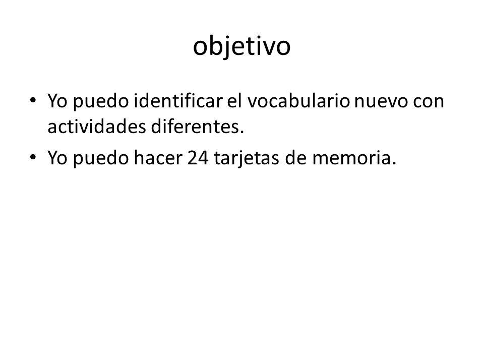 objetivo Yo puedo identificar el vocabulario nuevo con actividades diferentes.