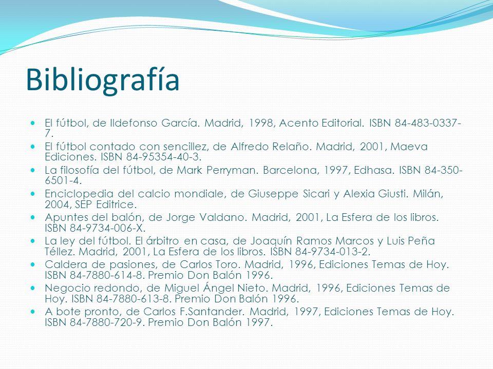 Bibliografía El fútbol, de Ildefonso García. Madrid, 1998, Acento Editorial. ISBN 84-483-0337- 7. El fútbol contado con sencillez, de Alfredo Relaño.