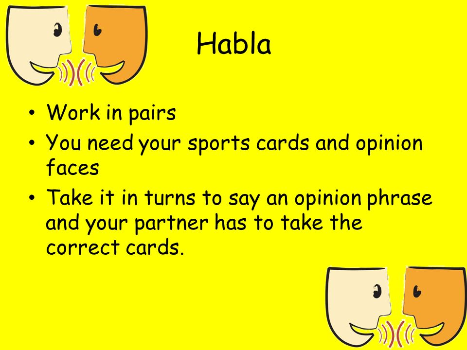 Habla Work in pairs You need your sports cards and opinion faces Take it in turns to say an opinion phrase and your partner has to take the correct cards.