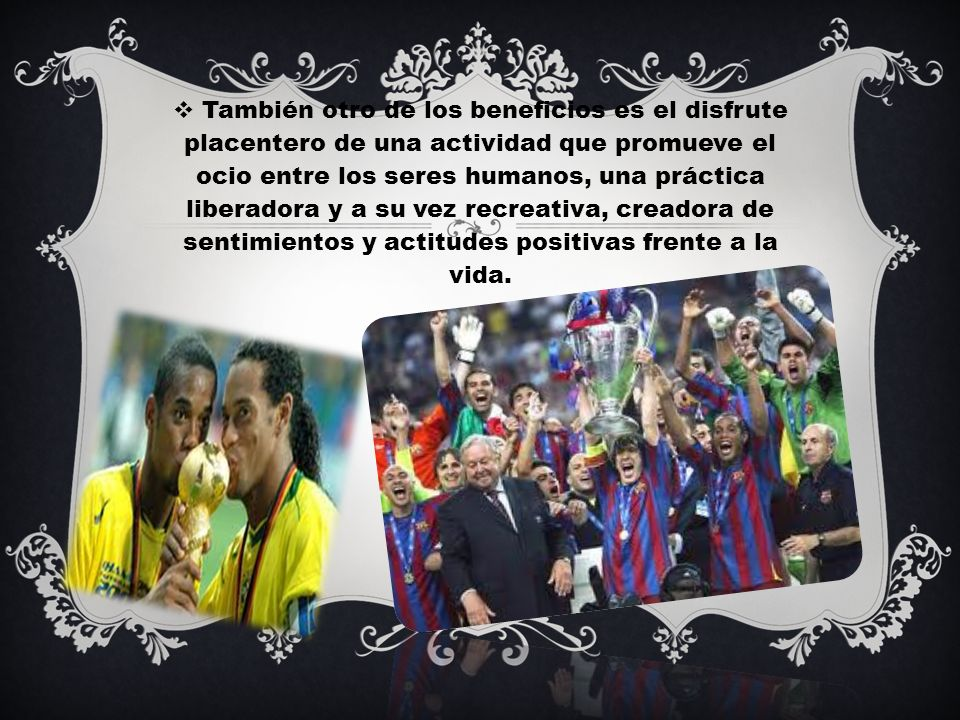 También otro de los beneficios es el disfrute placentero de una actividad que promueve el ocio entre los seres humanos, una práctica liberadora y a su