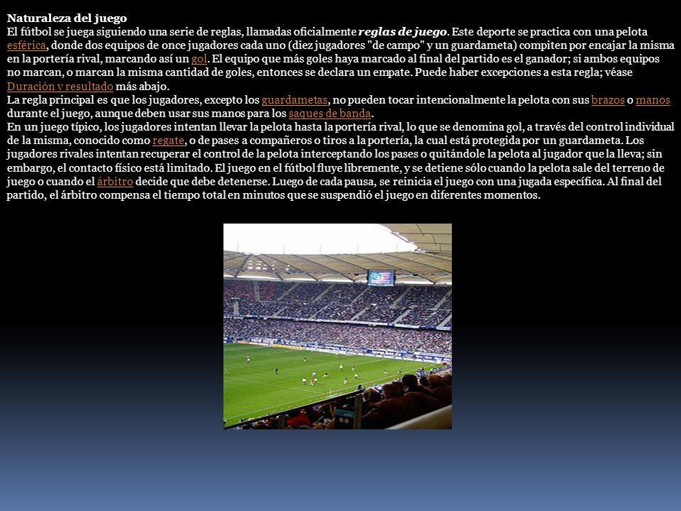 Naturaleza del juego El fútbol se juega siguiendo una serie de reglas, llamadas oficialmente reglas de juego. Este deporte se practica con una pelota