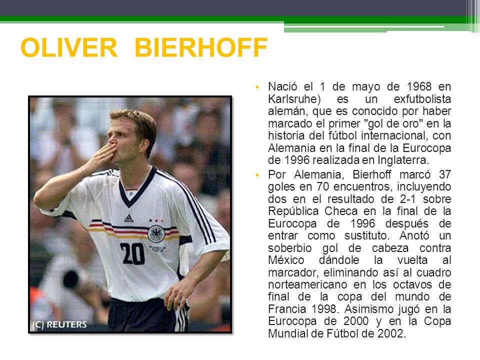 OLIVER BIERHOFF Nació el 1 de mayo de 1968 en Karlsruhe) es un exfutbolista alemán, que es conocido por haber marcado el primer