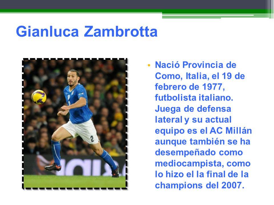 Gianluca Zambrotta Nació Provincia de Como, Italia, el 19 de febrero de 1977, futbolista italiano. Juega de defensa lateral y su actual equipo es el A