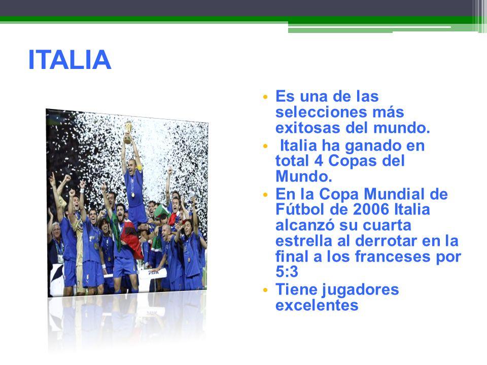 ITALIA Es una de las selecciones más exitosas del mundo. Italia ha ganado en total 4 Copas del Mundo. En la Copa Mundial de Fútbol de 2006 Italia alca