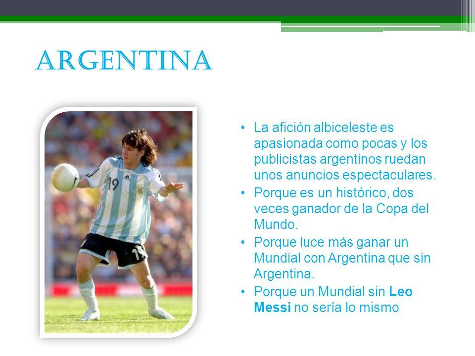 ARGENTINA La afición albiceleste es apasionada como pocas y los publicistas argentinos ruedan unos anuncios espectaculares. Porque es un histórico, do