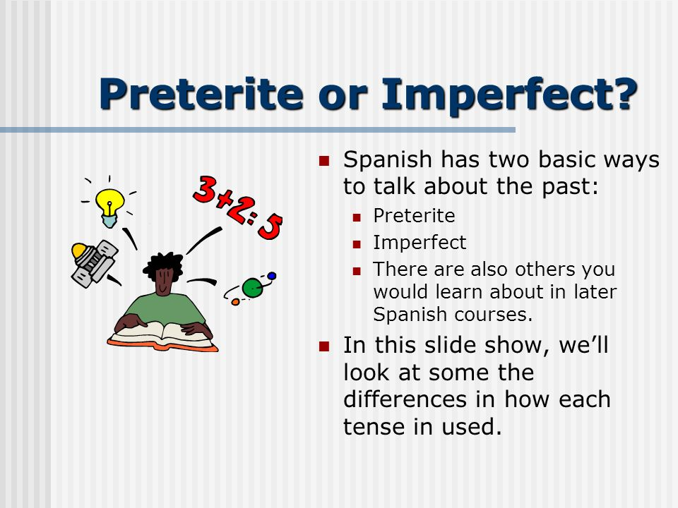 Preterite or Imperfect.