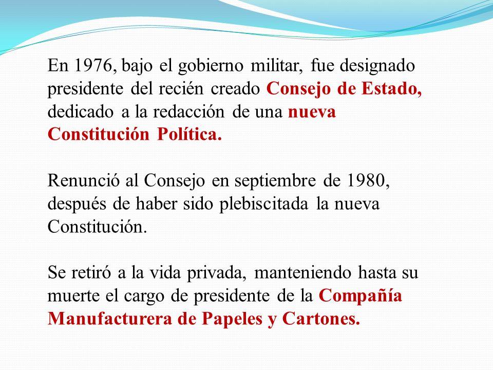 En 1976, bajo el gobierno militar, fue designado presidente del recién creado Consejo de Estado, dedicado a la redacción de una nueva Constitución Pol