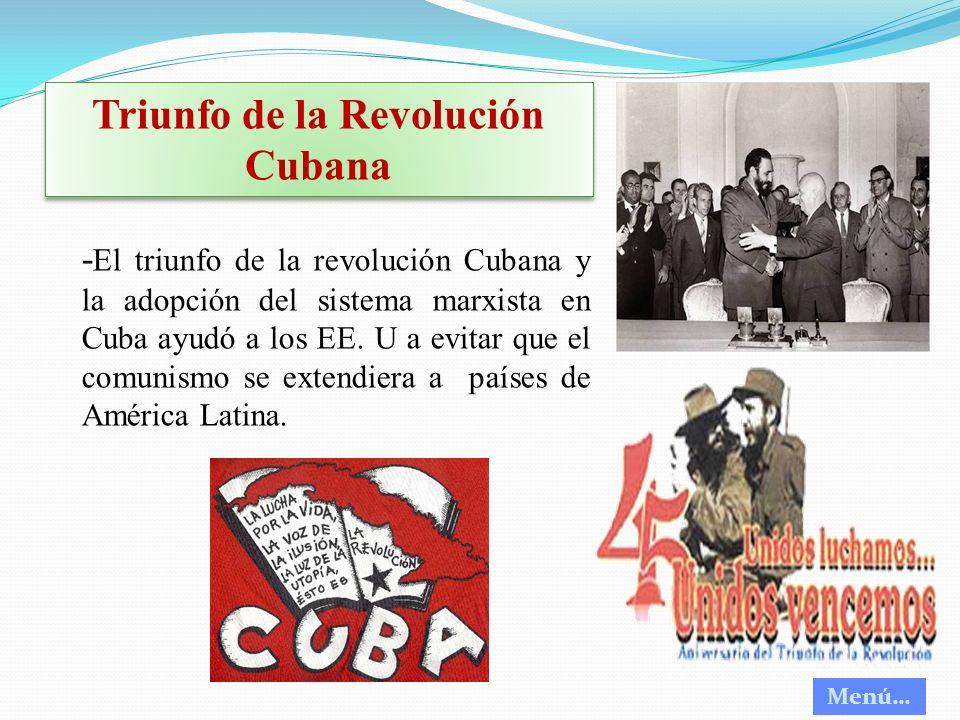 Triunfo de la Revolución Cubana - El triunfo de la revolución Cubana y la adopción del sistema marxista en Cuba ayudó a los EE. U a evitar que el comu