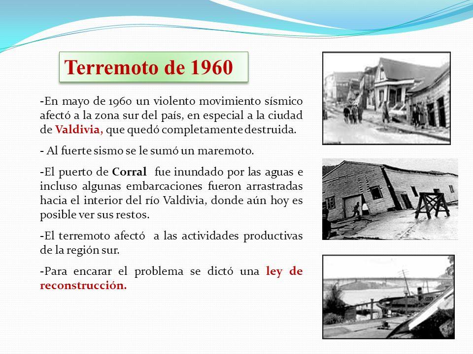 Terremoto de 1960 -En mayo de 1960 un violento movimiento sísmico afectó a la zona sur del país, en especial a la ciudad de Valdivia, que quedó comple