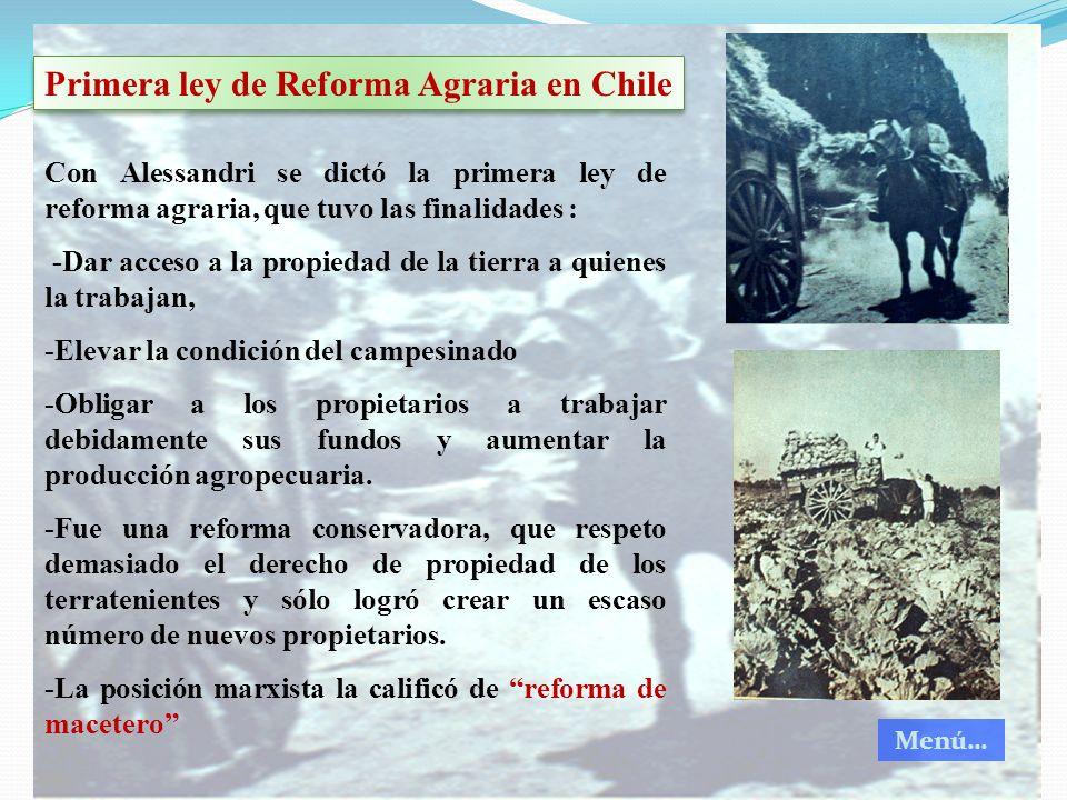 Primera ley de Reforma Agraria en Chile Con Alessandri se dictó la primera ley de reforma agraria, que tuvo las finalidades : -Dar acceso a la propied