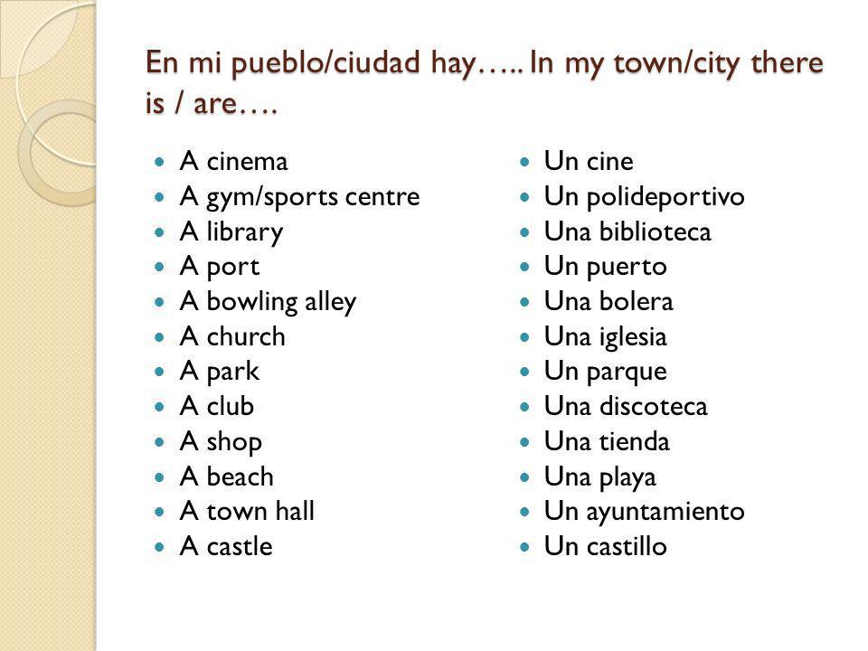 En mi pueblo/ciudad hay….. In my town/city there is / are….